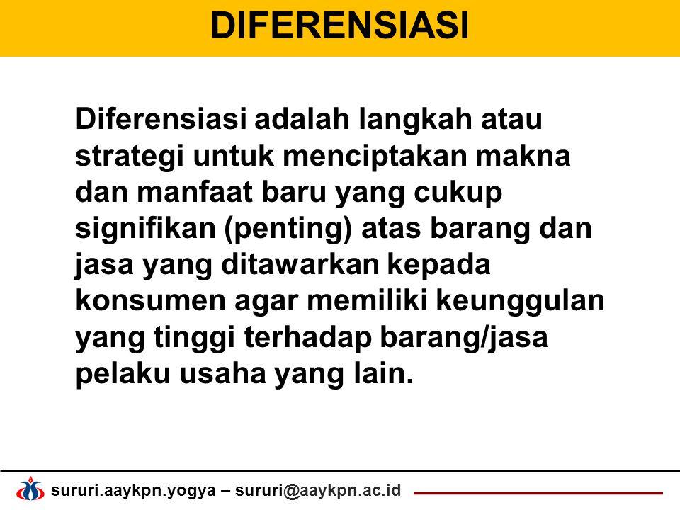sururi.aaykpn.yogya – sururi@aaykpn.ac.id DIFERENSIASI Diferensiasi adalah langkah atau strategi untuk menciptakan makna dan manfaat baru yang cukup signifikan (penting) atas barang dan jasa yang ditawarkan kepada konsumen agar memiliki keunggulan yang tinggi terhadap barang/jasa pelaku usaha yang lain.
