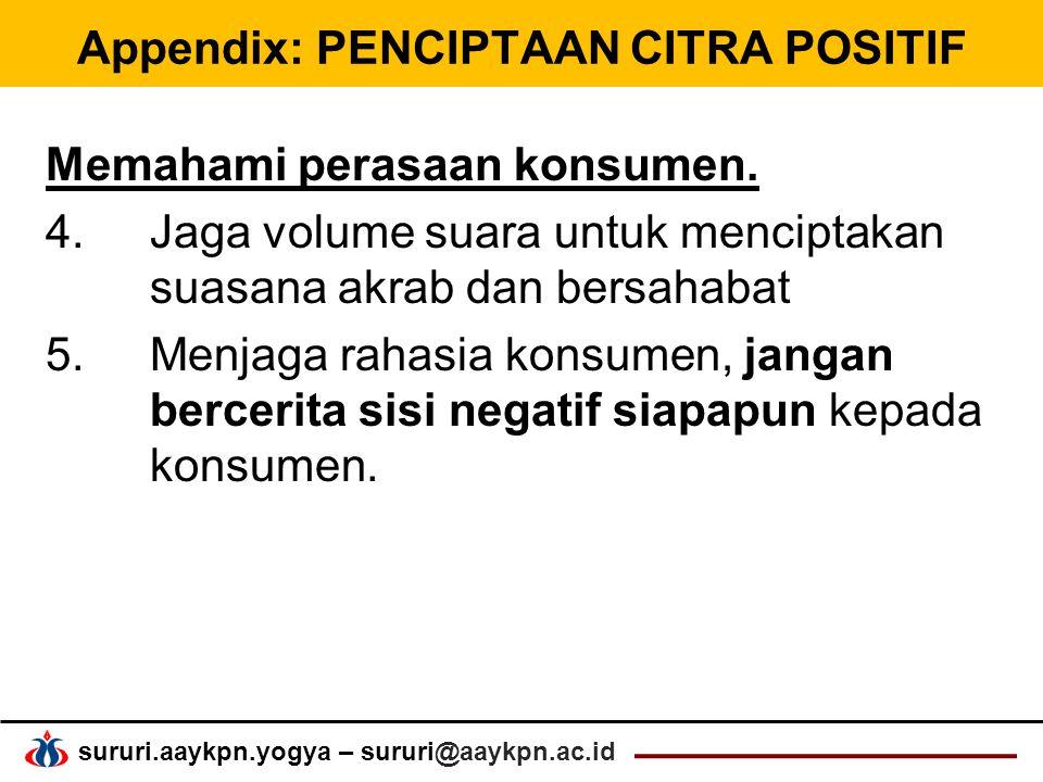 sururi.aaykpn.yogya – sururi@aaykpn.ac.id Appendix: PENCIPTAAN CITRA POSITIF Memahami perasaan konsumen.