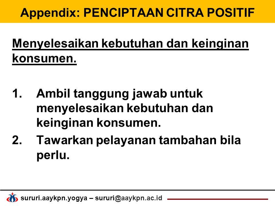 sururi.aaykpn.yogya – sururi@aaykpn.ac.id Appendix: PENCIPTAAN CITRA POSITIF Menyelesaikan kebutuhan dan keinginan konsumen.