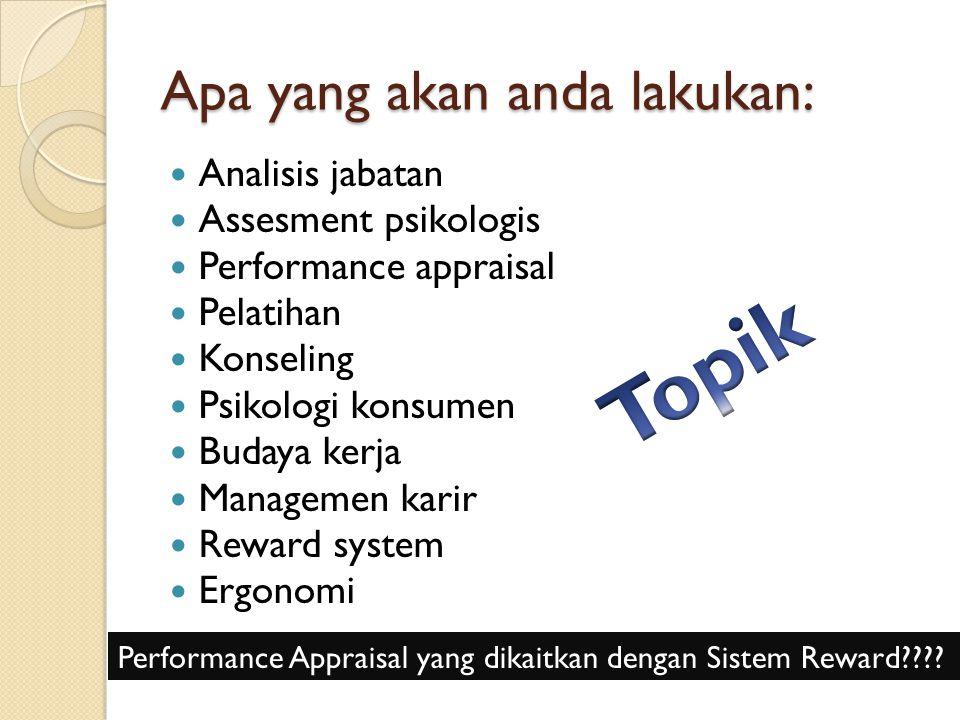 Apa yang akan anda lakukan: Analisis jabatan Assesment psikologis Performance appraisal Pelatihan Konseling Psikologi konsumen Budaya kerja Managemen