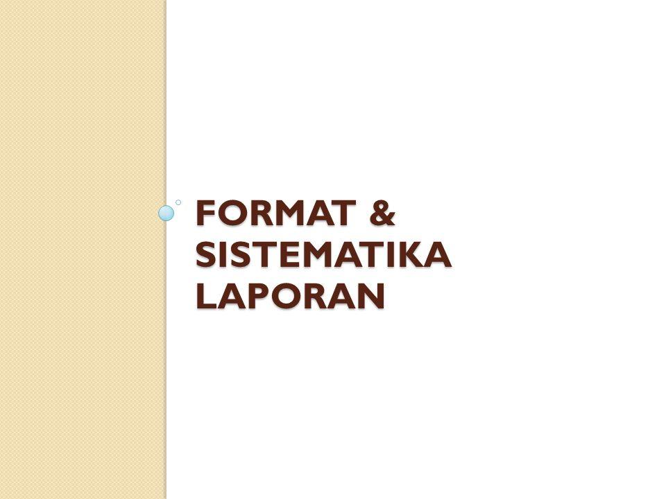 FORMAT & SISTEMATIKA LAPORAN