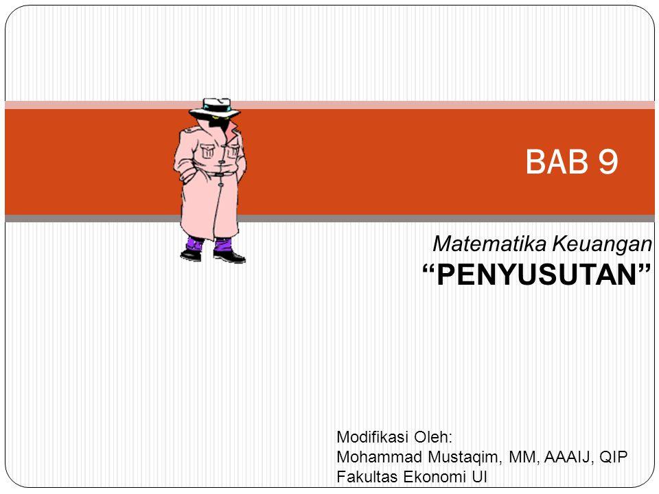 """BAB 9 Matematika Keuangan """"PENYUSUTAN"""" Modifikasi Oleh: Mohammad Mustaqim, MM, AAAIJ, QIP Fakultas Ekonomi UI"""