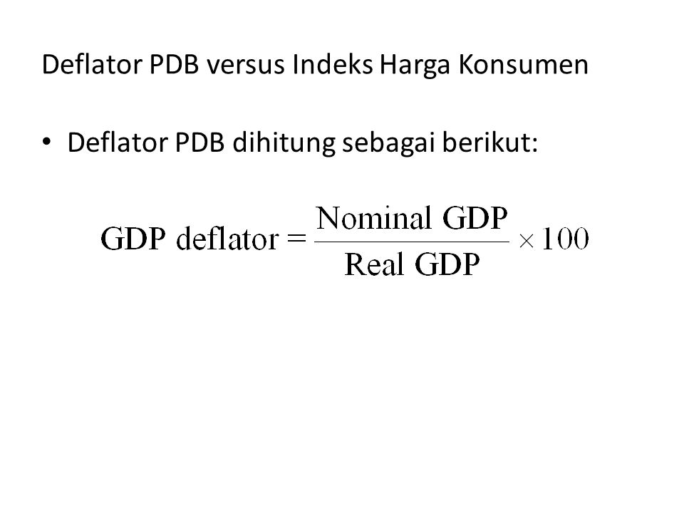 Deflator PDB versus Indeks Harga Konsumen Deflator PDB dihitung sebagai berikut:
