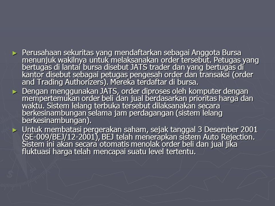 ► Perusahaan sekuritas yang mendaftarkan sebagai Anggota Bursa menunjuk wakilnya untuk melaksanakan order tersebut. Petugas yang bertugas di lantai bu