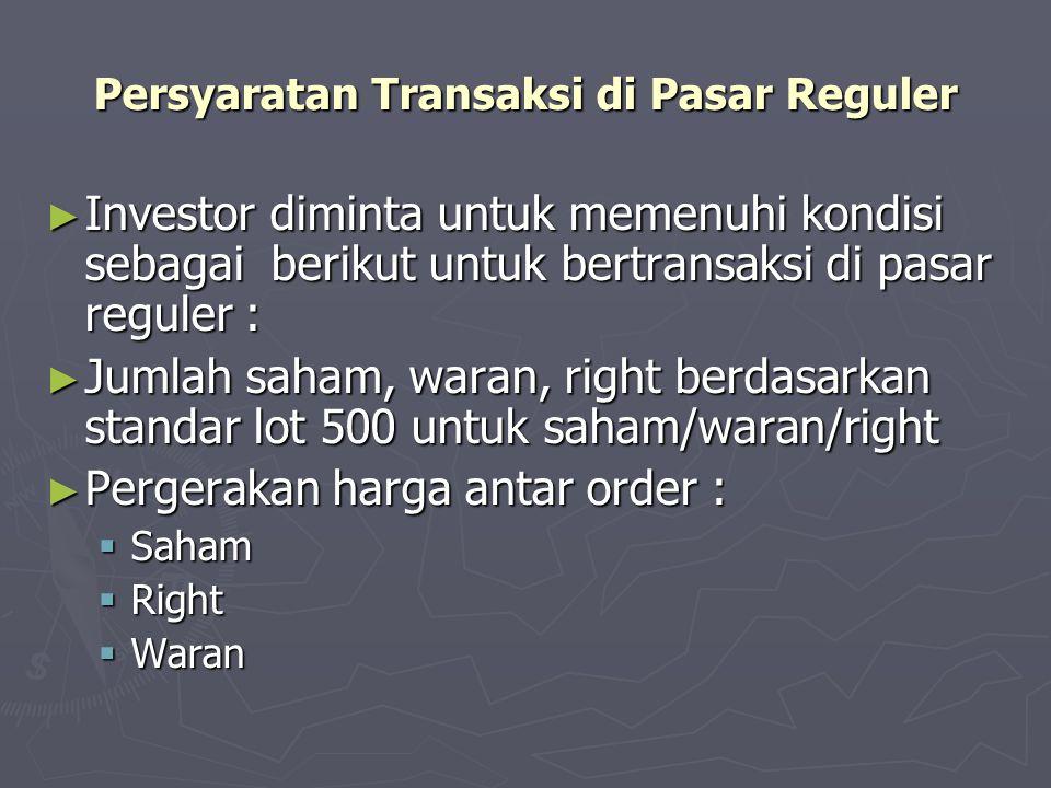 Persyaratan Transaksi di Pasar Reguler ► Investor diminta untuk memenuhi kondisi sebagai berikut untuk bertransaksi di pasar reguler : ► Jumlah saham,