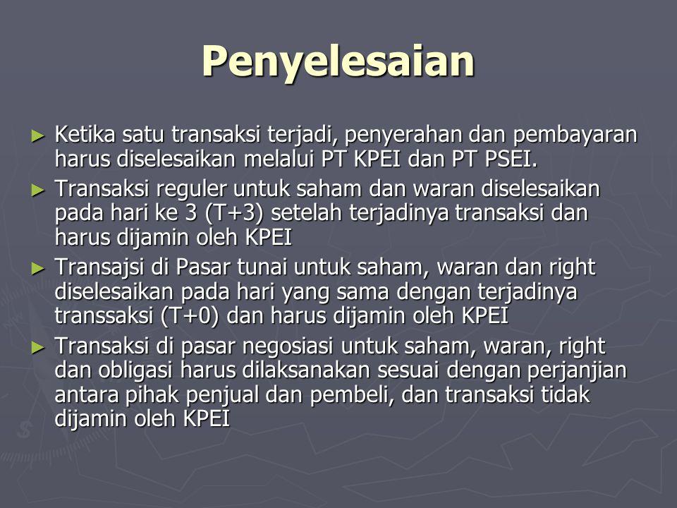 Penyelesaian ► Ketika satu transaksi terjadi, penyerahan dan pembayaran harus diselesaikan melalui PT KPEI dan PT PSEI. ► Transaksi reguler untuk saha