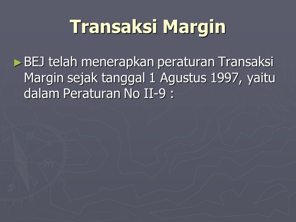 Transaksi Margin ► BEJ telah menerapkan peraturan Transaksi Margin sejak tanggal 1 Agustus 1997, yaitu dalam Peraturan No II-9 :