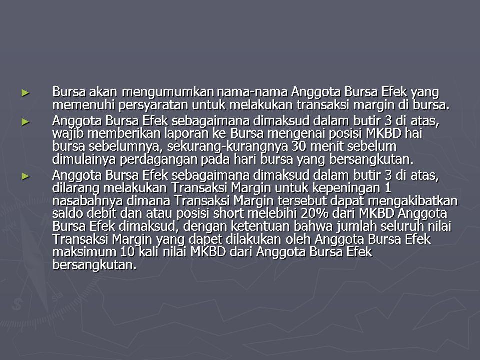 ► Bursa akan mengumumkan nama-nama Anggota Bursa Efek yang memenuhi persyaratan untuk melakukan transaksi margin di bursa. ► Anggota Bursa Efek sebaga