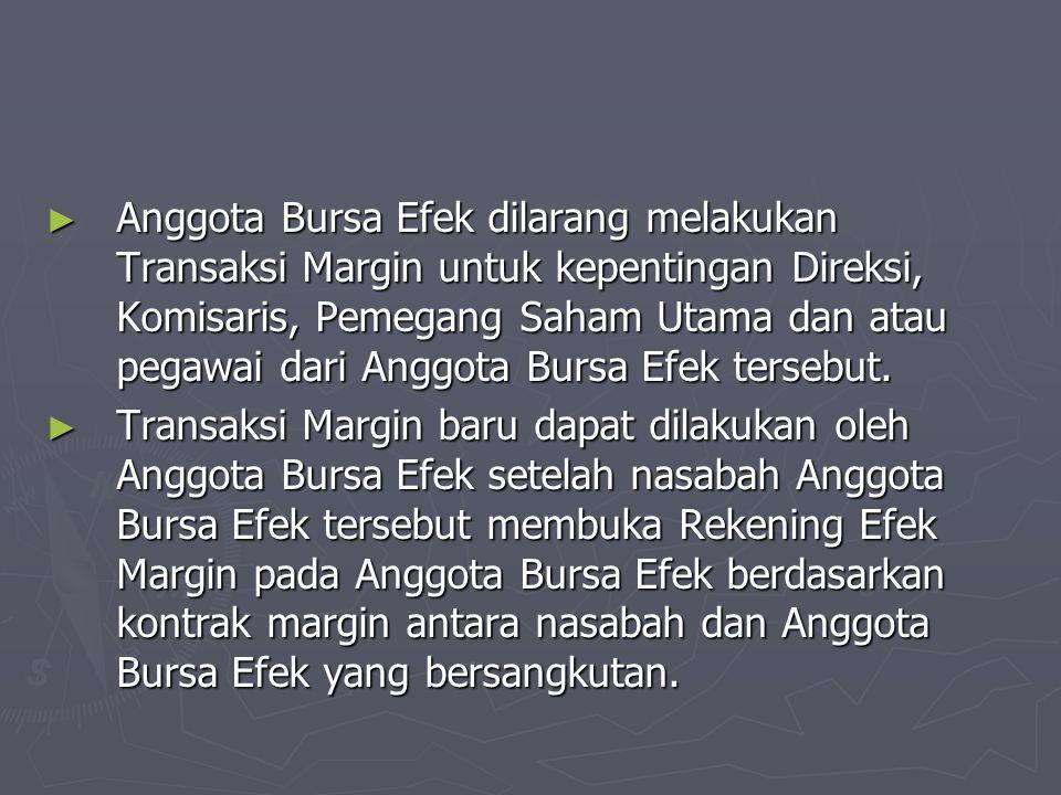 ► Anggota Bursa Efek dilarang melakukan Transaksi Margin untuk kepentingan Direksi, Komisaris, Pemegang Saham Utama dan atau pegawai dari Anggota Burs