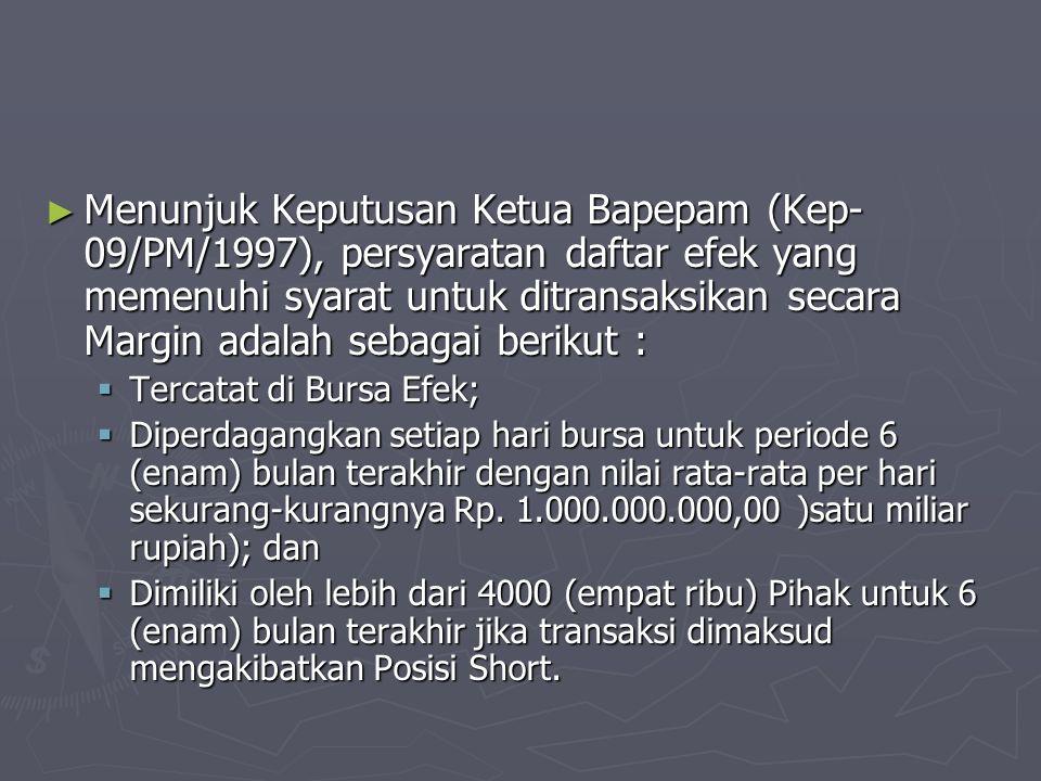 ► Menunjuk Keputusan Ketua Bapepam (Kep- 09/PM/1997), persyaratan daftar efek yang memenuhi syarat untuk ditransaksikan secara Margin adalah sebagai b