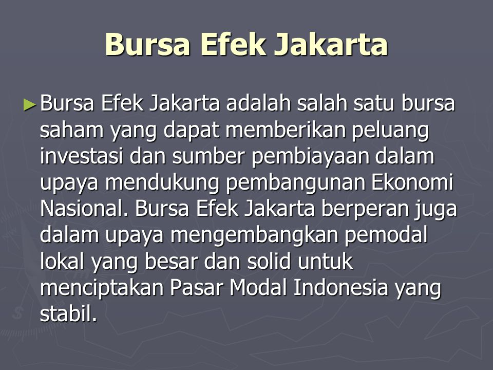 Bursa Efek Jakarta ► Bursa Efek Jakarta adalah salah satu bursa saham yang dapat memberikan peluang investasi dan sumber pembiayaan dalam upaya menduk