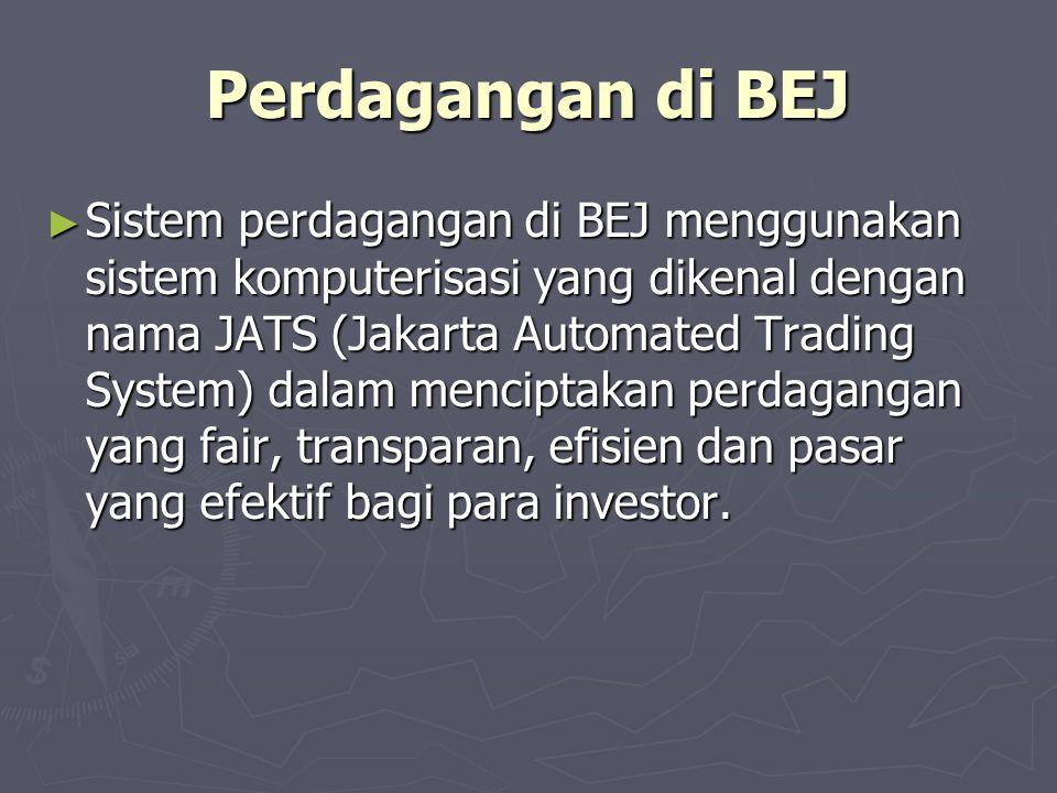 Perdagangan di BEJ ► Sistem perdagangan di BEJ menggunakan sistem komputerisasi yang dikenal dengan nama JATS (Jakarta Automated Trading System) dalam