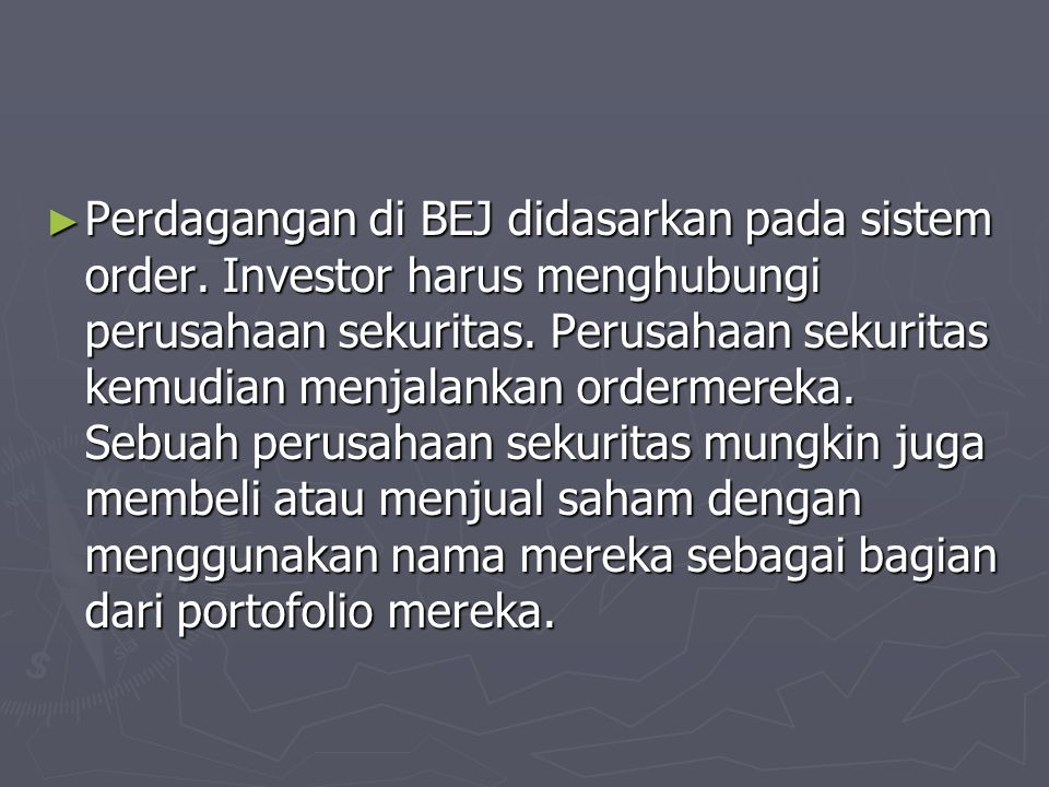 ► Perusahaan sekuritas yang mendaftarkan sebagai Anggota Bursa menunjuk wakilnya untuk melaksanakan order tersebut.