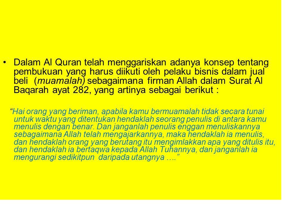 Dalam Al Quran telah menggariskan adanya konsep tentang pembukuan yang harus diikuti oleh pelaku bisnis dalam jual beli (muamalah) sebagaimana firman