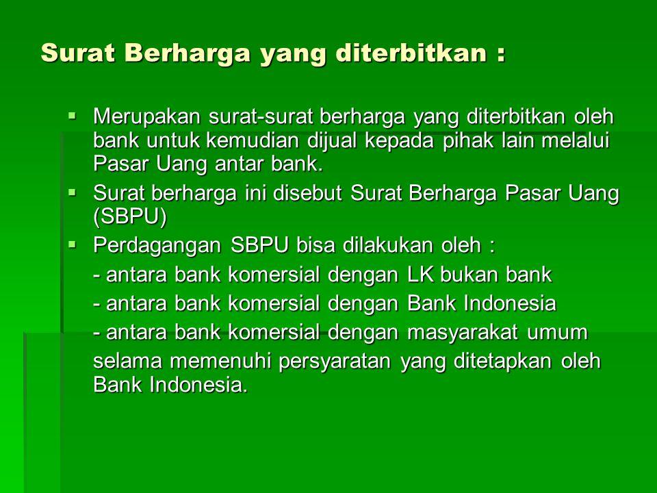 Surat Berharga yang diterbitkan :  Merupakan surat-surat berharga yang diterbitkan oleh bank untuk kemudian dijual kepada pihak lain melalui Pasar Uang antar bank.