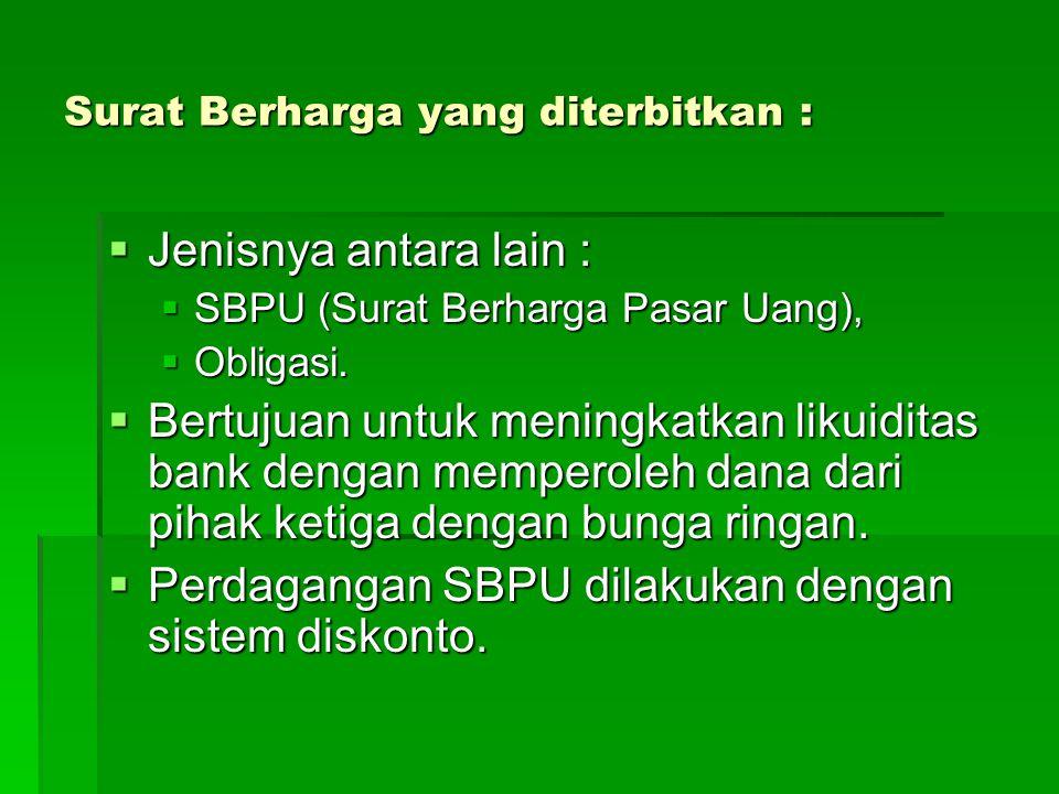  Jenisnya antara lain :  SBPU (Surat Berharga Pasar Uang),  Obligasi.