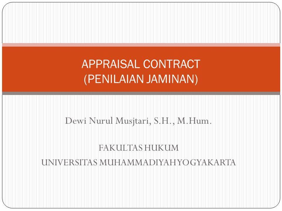 Dewi Nurul Musjtari, S.H., M.Hum. FAKULTAS HUKUM UNIVERSITAS MUHAMMADIYAH YOGYAKARTA APPRAISAL CONTRACT (PENILAIAN JAMINAN)