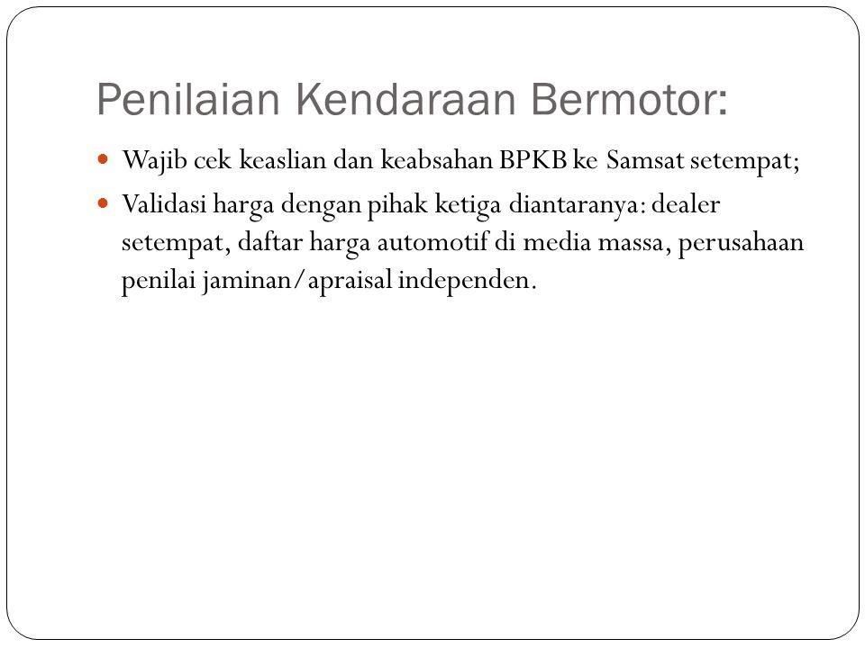 Penilaian Kendaraan Bermotor: Wajib cek keaslian dan keabsahan BPKB ke Samsat setempat; Validasi harga dengan pihak ketiga diantaranya: dealer setempa