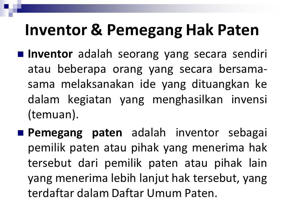 Inventor & Pemegang Hak Paten Inventor adalah seorang yang secara sendiri atau beberapa orang yang secara bersama- sama melaksanakan ide yang dituangkan ke dalam kegiatan yang menghasilkan invensi (temuan).