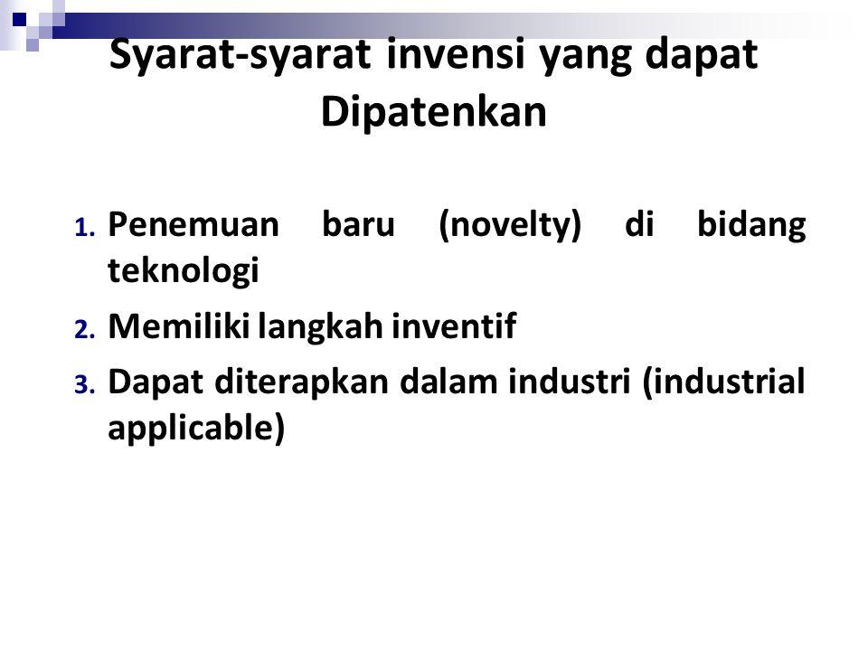 Syarat-syarat invensi yang dapat Dipatenkan 1.Penemuan baru (novelty) di bidang teknologi 2.