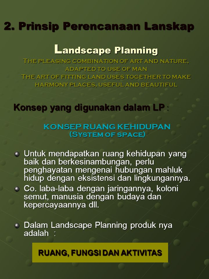 2. Prinsip Perencanaan Lanskap L andscape Planning The pleasing combination of art and nature, adapted to use of man The art of fitting land uses toge