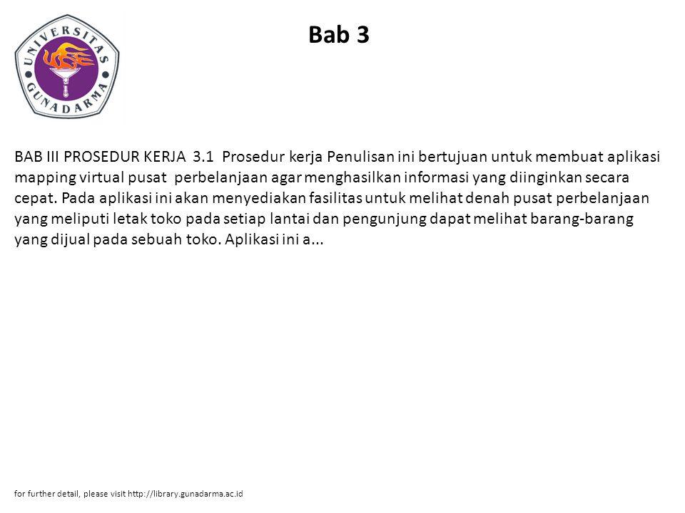 Bab 3 BAB III PROSEDUR KERJA 3.1 Prosedur kerja Penulisan ini bertujuan untuk membuat aplikasi mapping virtual pusat perbelanjaan agar menghasilkan informasi yang diinginkan secara cepat.