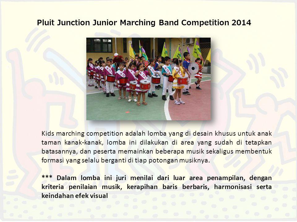 Pluit Junction Junior Marching Band Competition 2014 Kids marching competition adalah lomba yang di desain khusus untuk anak taman kanak-kanak, lomba ini dilakukan di area yang sudah di tetapkan batasannya, dan peserta memainkan beberapa musik sekaligus membentuk formasi yang selalu berganti di tiap potongan musiknya.