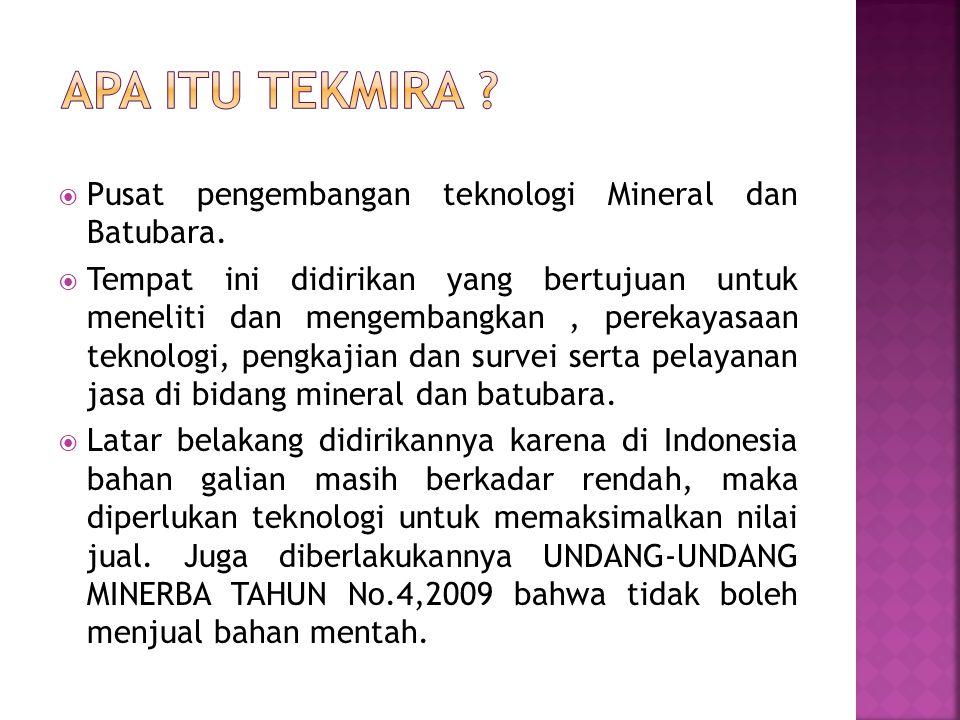  Jl.Jendral Sudirman No. 623 Bandung Kantor Pusat TekMIRA dan galeri teknik- teknik tambang.
