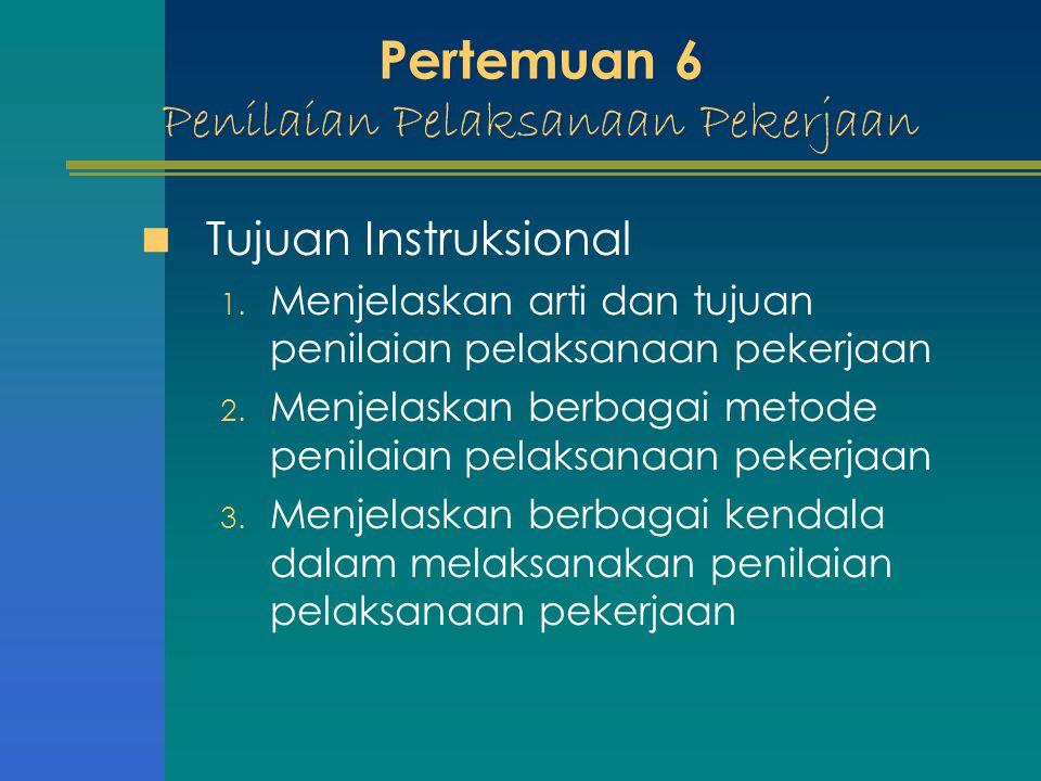 Pertemuan 6 Penilaian Pelaksanaan Pekerjaan Tujuan Instruksional 1. Menjelaskan arti dan tujuan penilaian pelaksanaan pekerjaan 2. Menjelaskan berbaga