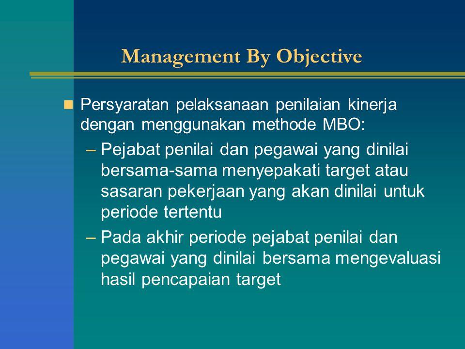 Management By Objective Persyaratan pelaksanaan penilaian kinerja dengan menggunakan methode MBO: –Pejabat penilai dan pegawai yang dinilai bersama-sa