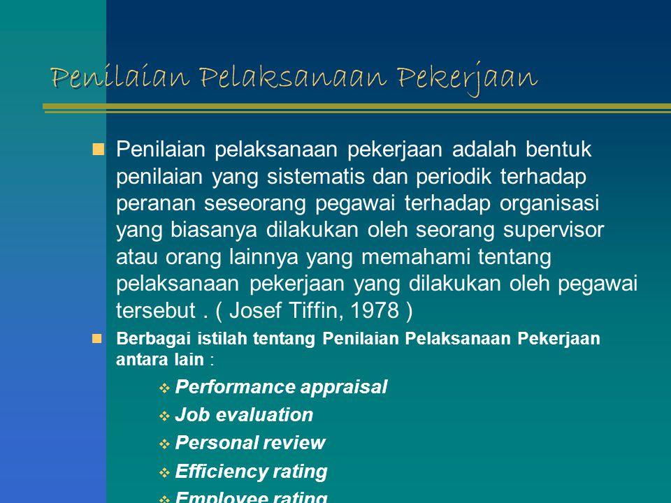 Penilaian Pelaksanaan Pekerjaan Penilaian pelaksanaan pekerjaan adalah bentuk penilaian yang sistematis dan periodik terhadap peranan seseorang pegawa