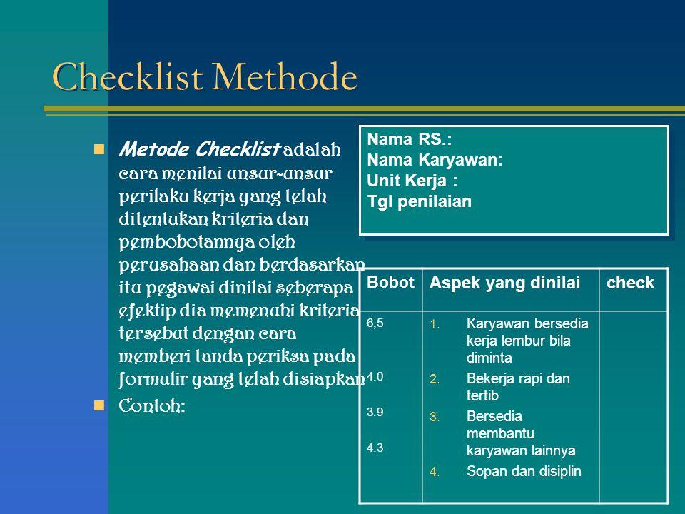 Checklist Methode Metode Checklist adalah cara menilai unsur-unsur perilaku kerja yang telah ditentukan kriteria dan pembobotannya oleh perusahaan dan