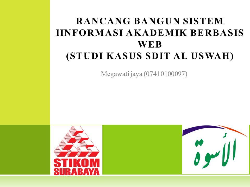 Megawati jaya (07410100097) RANCANG BANGUN SISTEM IINFORMASI AKADEMIK BERBASIS WEB (STUDI KASUS SDIT AL USWAH)