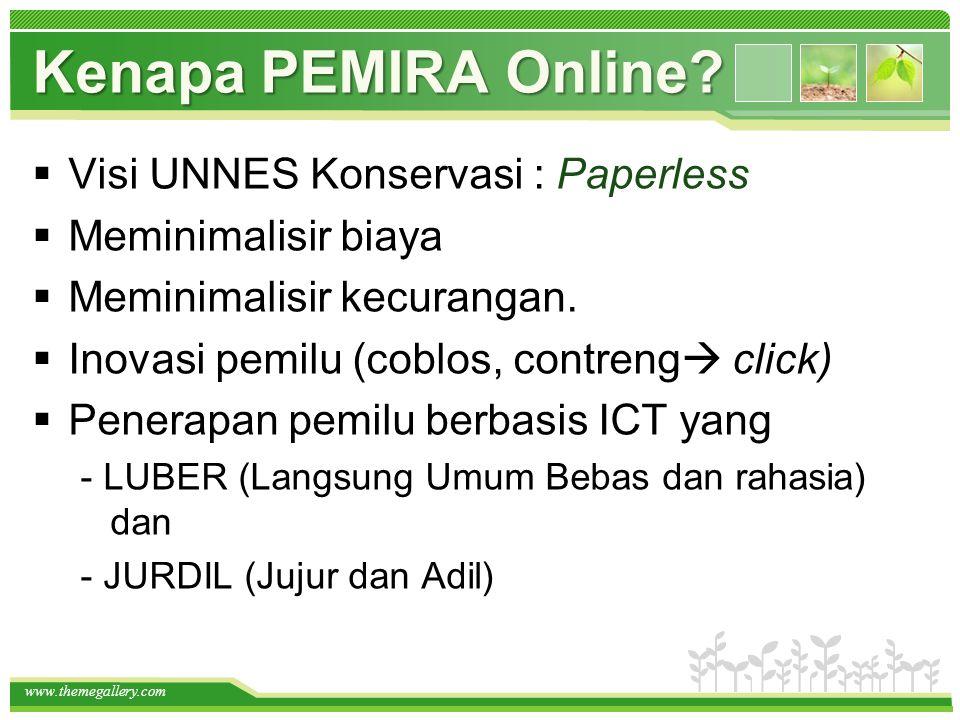 www.themegallery.com Kenapa PEMIRA Online?  Visi UNNES Konservasi : Paperless  Meminimalisir biaya  Meminimalisir kecurangan.  Inovasi pemilu (cob