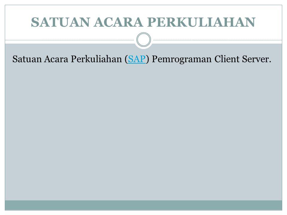 SATUAN ACARA PERKULIAHAN Satuan Acara Perkuliahan (SAP) Pemrograman Client Server.SAP