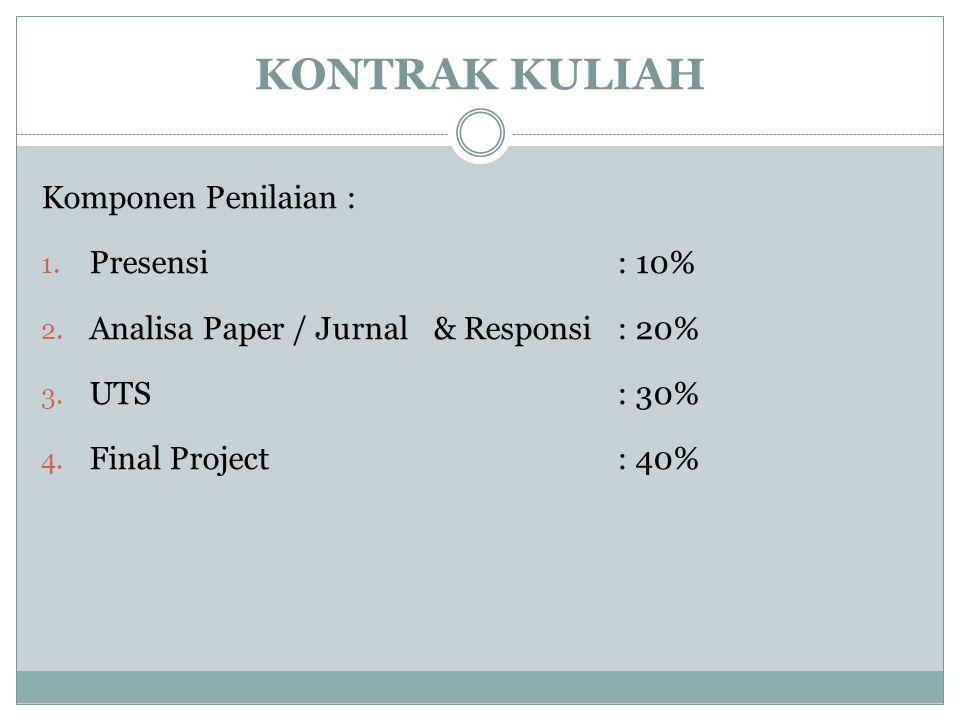 KONTRAK KULIAH Komponen Penilaian : 1. Presensi: 10% 2. Analisa Paper / Jurnal & Responsi: 20% 3. UTS: 30% 4. Final Project: 40%
