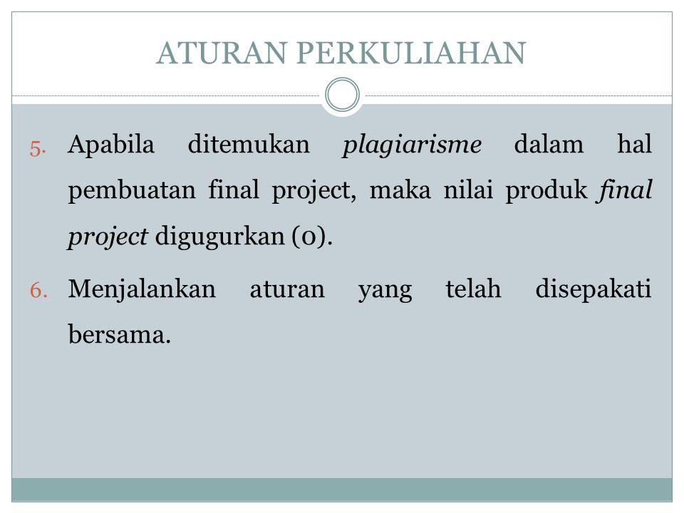 ATURAN PERKULIAHAN 5. Apabila ditemukan plagiarisme dalam hal pembuatan final project, maka nilai produk final project digugurkan (0). 6. Menjalankan