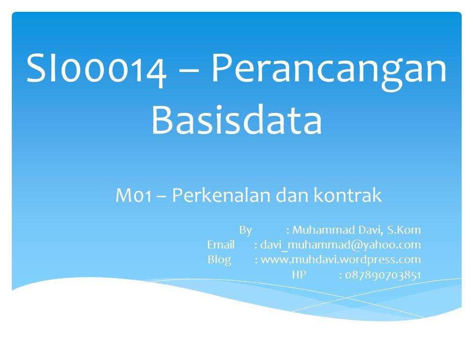 SI00014 – Perancangan Basisdata M01 – Perkenalan dan kontrak By: Muhammad Davi, S.Kom Email : davi_muhammad@yahoo.com Blog : www.muhdavi.wordpress.com HP: 087890703851