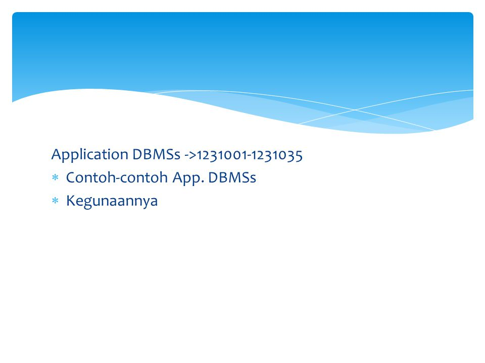 Application DBMSs ->1231001-1231035  Contoh-contoh App. DBMSs  Kegunaannya