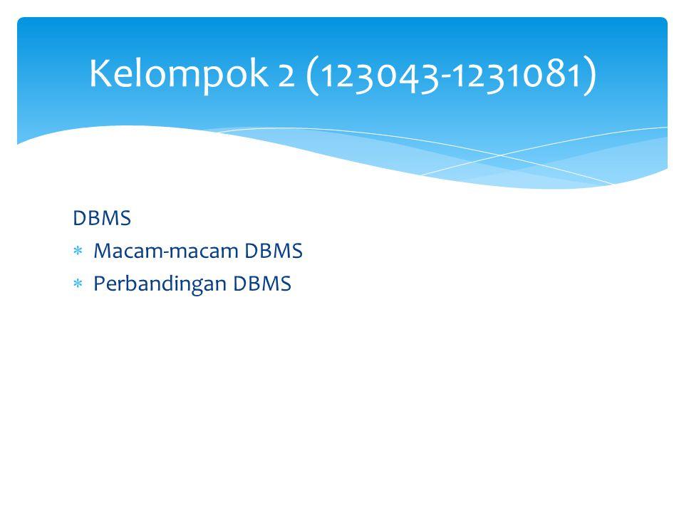 DBMS  Macam-macam DBMS  Perbandingan DBMS Kelompok 2 (123043-1231081)