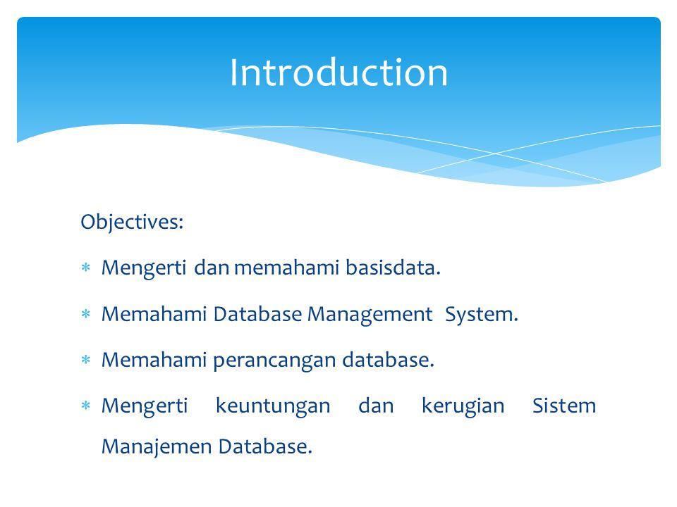 Objectives:  Mengerti dan memahami basisdata.  Memahami Database Management System.  Memahami perancangan database.  Mengerti keuntungan dan kerug
