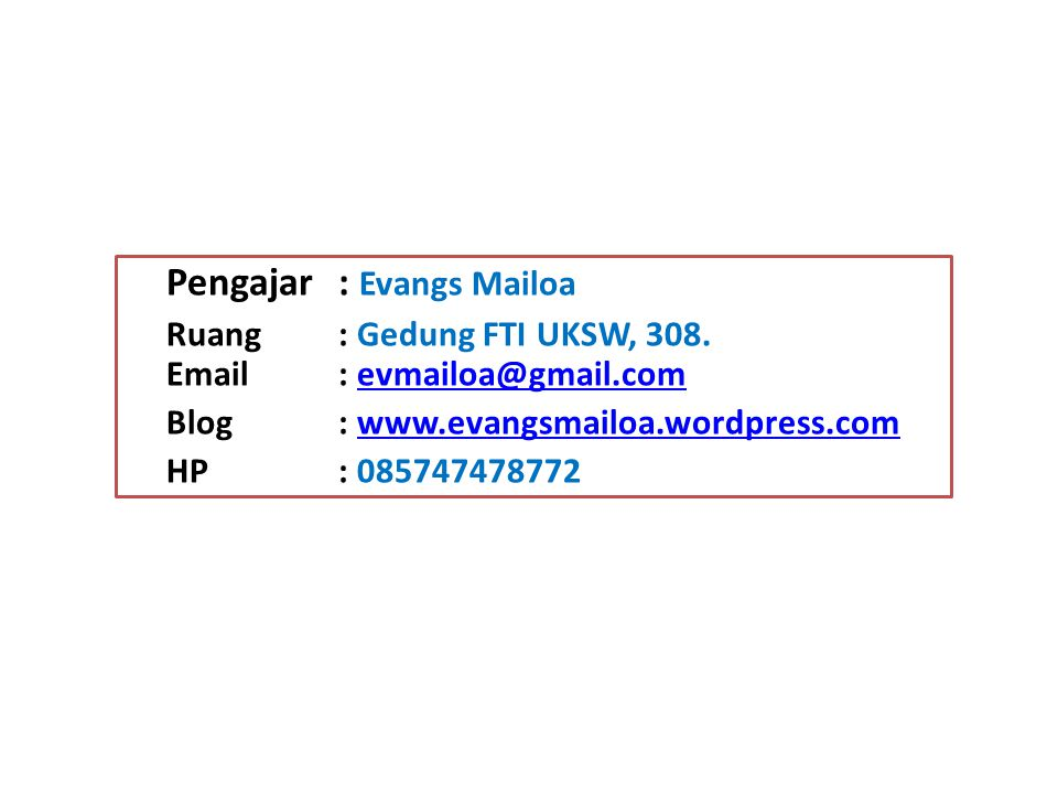 Pengajar : Evangs Mailoa Ruang: Gedung FTI UKSW, 308. Email: evmailoa@gmail.comevmailoa@gmail.com Blog: www.evangsmailoa.wordpress.comwww.evangsmailoa