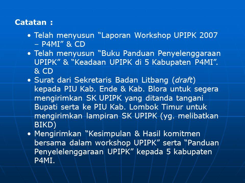 Catatan : Telah menyusun Laporan Workshop UPIPK 2007 – P4MI & CD Telah menyusun Buku Panduan Penyelenggaraan UPIPK & Keadaan UPIPK di 5 Kabupaten P4MI .