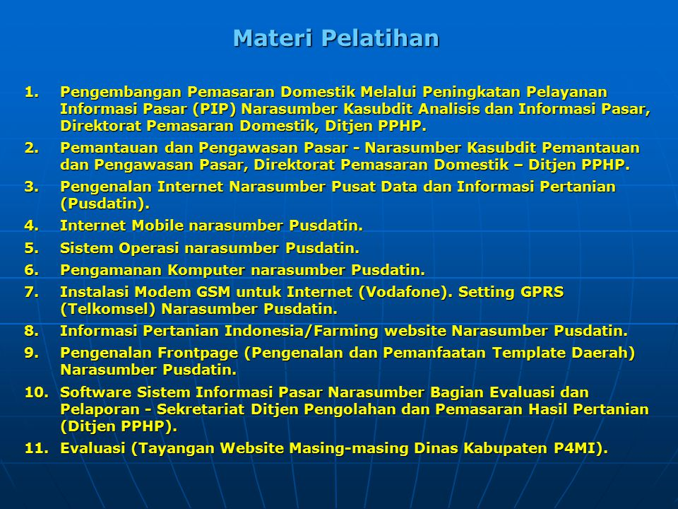 Materi Pelatihan 1.Pengembangan Pemasaran Domestik Melalui Peningkatan Pelayanan Informasi Pasar (PIP) Narasumber Kasubdit Analisis dan Informasi Pasar, Direktorat Pemasaran Domestik, Ditjen PPHP.