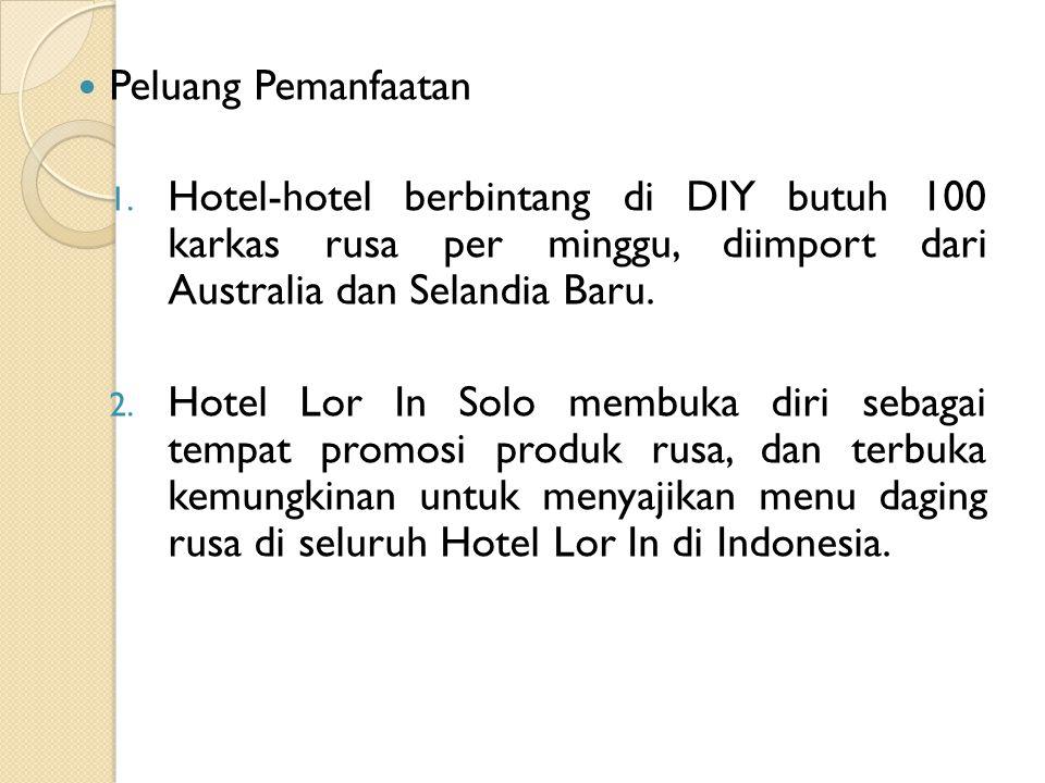 Peluang Pemanfaatan 1. Hotel-hotel berbintang di DIY butuh 100 karkas rusa per minggu, diimport dari Australia dan Selandia Baru. 2. Hotel Lor In Solo
