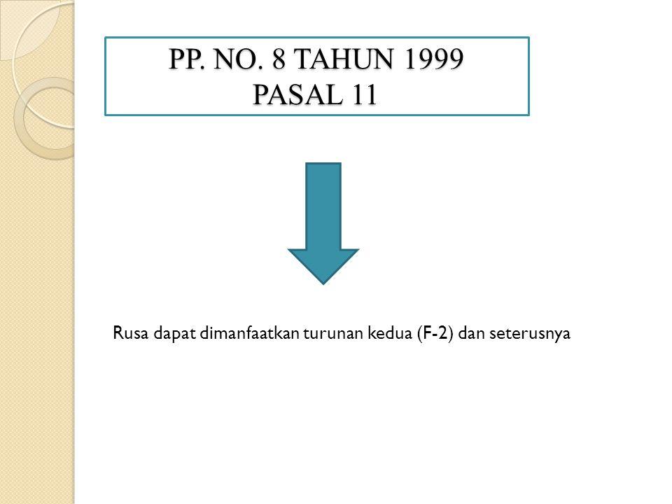 PP. NO. 8 TAHUN 1999 PASAL 11 Rusa dapat dimanfaatkan turunan kedua (F-2) dan seterusnya