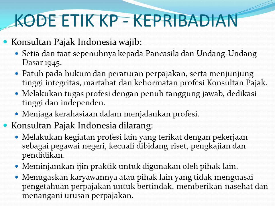 KODE ETIK KP - KEPRIBADIAN Konsultan Pajak Indonesia wajib: Setia dan taat sepenuhnya kepada Pancasila dan Undang-Undang Dasar 1945. Patuh pada hukum