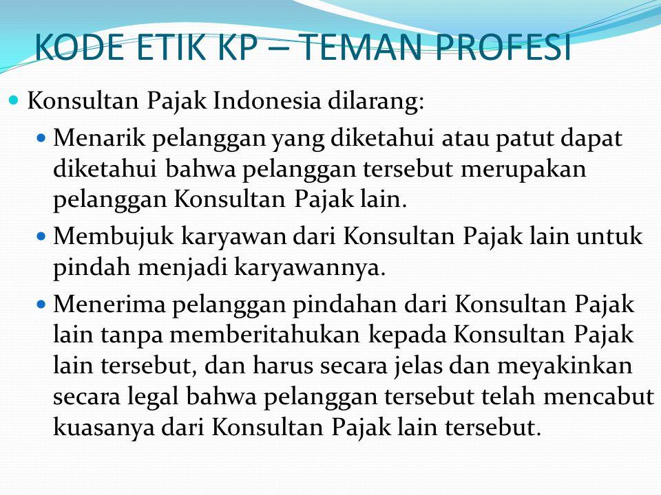 KODE ETIK KP – TEMAN PROFESI Konsultan Pajak Indonesia dilarang: Menarik pelanggan yang diketahui atau patut dapat diketahui bahwa pelanggan tersebut merupakan pelanggan Konsultan Pajak lain.