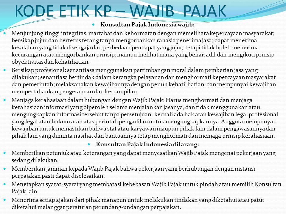 KODE ETIK KP – WAJIB PAJAK Konsultan Pajak Indonesia wajib: Menjunjung tinggi integritas, martabat dan kehormatan dengan memelihara kepercayaan masyar