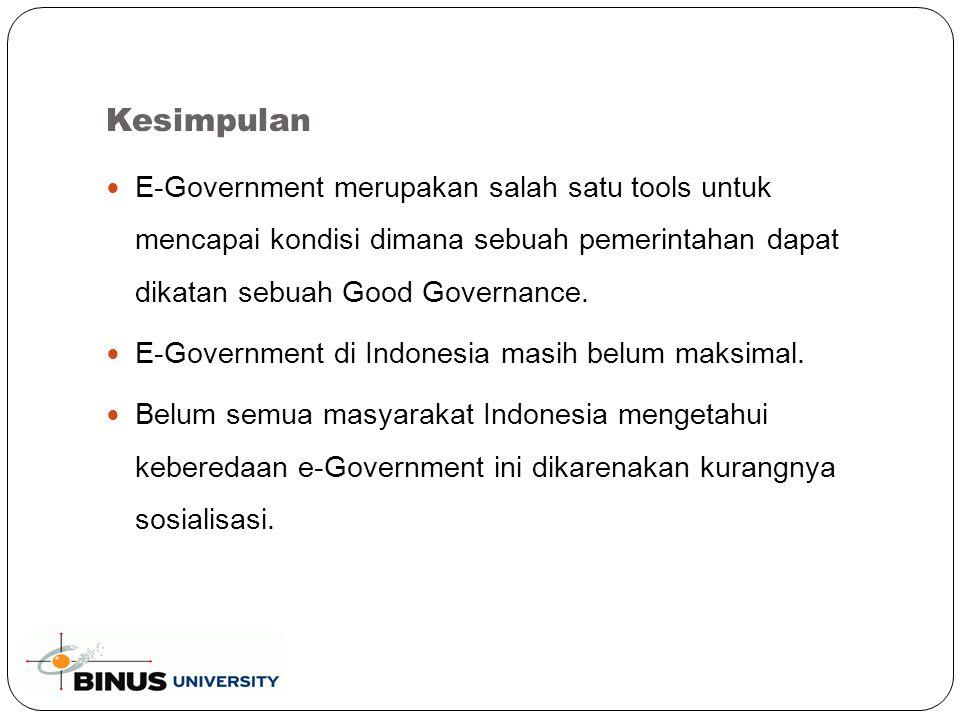 Kesimpulan E-Government merupakan salah satu tools untuk mencapai kondisi dimana sebuah pemerintahan dapat dikatan sebuah Good Governance.